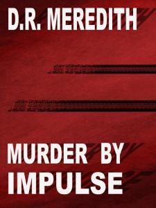Murder by Impulse, a John Lloyd Branson mystery by D.R. Meredith