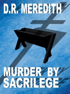 Murder by Sacrilege, a John Lloyd Branson mystery, by D.R. Meredith